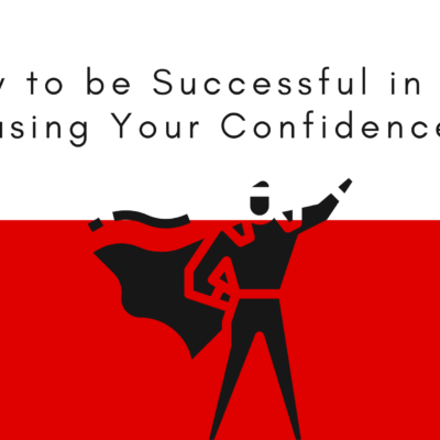How to be successful in life using your confidence