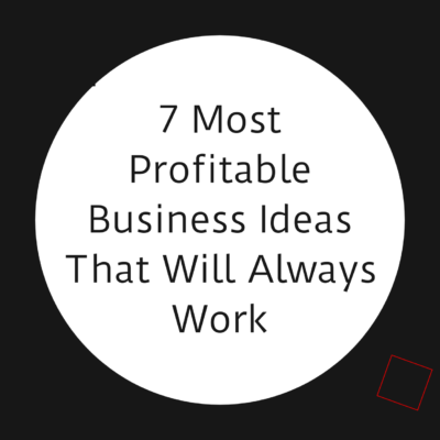 7 most profitable business ideas