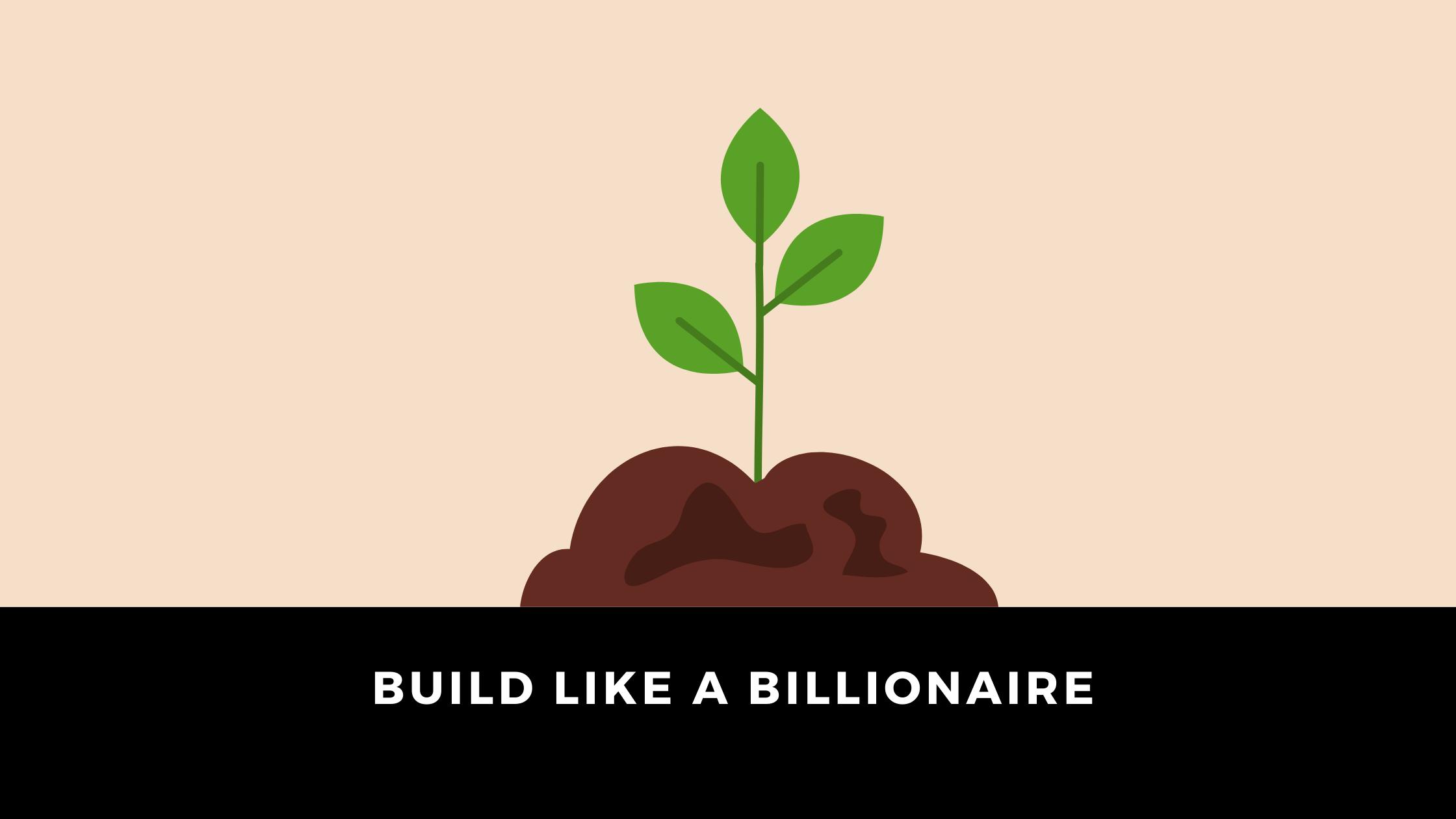 build like a billionaire